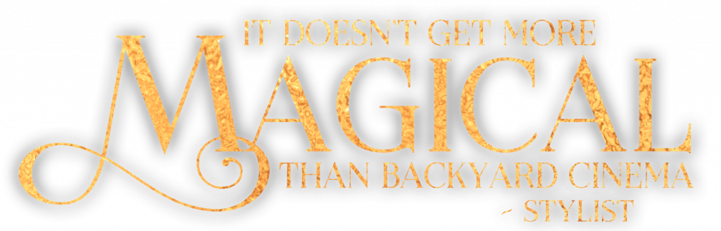 It doesn't get more Magical than Backyard Cinema quote